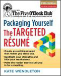 Packaging Yourself: The Targeted Resume by Kate Wendleton