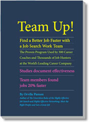 Team Up! Find a Better Job Faster with a Job Search Work Team by Orville Pierson