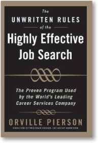 The Unwritten Rules of the Highly Effective Job Search -  The Proven Program Used by the World's Leading Career Services Company - by Orville Pierson